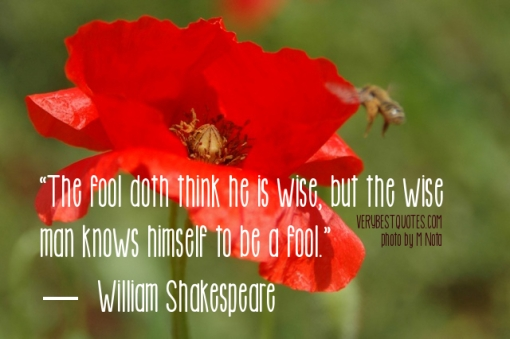 Wisdom-quotes-by-William-Shakespeare-The-fool-doth-think-he-is-wise-but-the-wise-man-knows-himself-to-be-a-fool.